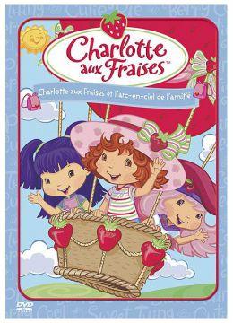 Charlotte aux Fraises : Charlotte aux Fraises et l'arc-en-ciel de l'amitié