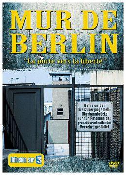 Mur de Berlin - La porte vers la liberté